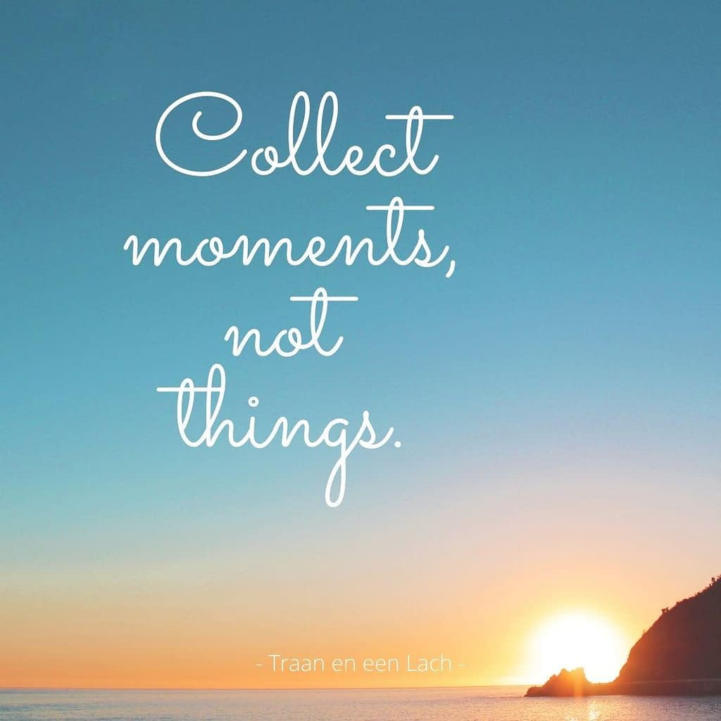 Quote - Collect moments not things - Traan en een Lach